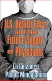 U. S. Healthcare and the Future Supply of Physicians, Ginzberg, Eli and Minogiannis, Panos, 0765801981