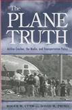The Plane Truth : Airline Crashes, the Media, and Transportation Policy, Cobb, Roger W. and Primo, David M., 0815771983