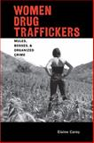 Women Drug Traffickers : Mules, Bosses, and Organized Crime, Carey, Elaine, 0826351980