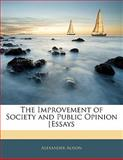 The Improvement of Society and Public Opinion [Essays, Alexander Alison, 1141071983