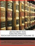 Zeitschrift Für Geschichtliche Rechtswissenschaft, Volume 14, Karl Friedrich Eichhorn and Adolfus Fridericus Rudorff, 1146711980