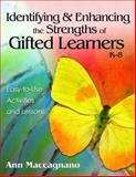 Identifying and Enhancing the Strengths of Gifted Learners, K-8 : Easy-to-Use Activities and Lessons, Maccagnano, Ann, 1412951984