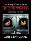 The Fiery Furnaces of Buchenwald, James Ray Clark, 143435198X