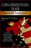 China-United States Trade : Inextricably Intertwined?, Celone, Barton V., 160456198X