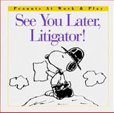 See You Later, Litigator!, Charles M. Schulz, 0002251981