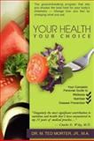 Your Health Your Choice, Ted Morter, 0883911981