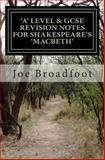 GCSE and 'a' LEVEL REVISION NOTES for SHAKESPEARE's MACBETH: Scene-By-scene Study Guide, Joe Broadfoot, 1490301984