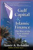 Gulf Capital and Islamic Finance : The Rise of the New Global Players, Rehman, Aamir, 0071621989