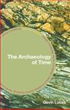 The Archaeology of Time, Lucas, Gavin, 0415311985