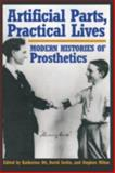 Artificial Parts, Practical Lives : Modern Histories of Prosthetics, , 0814761984