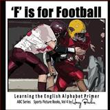 F Is for FOOTBALL - Learning the English Alphabet Book!, Harry Barker, 1484141989