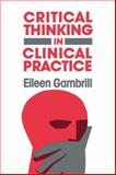 Critical Thinking in Clinical Practice : Improving the Accuracy of Judgments and Decisions about Clients, Gambrill, Eileen, 1555421989