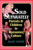 Sold Separately : Children and Parents in Consumer Culture, Seiter, Ellen, 081352198X