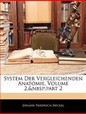 System Der Vergleichenden Anatomie, Volume 2, part 2, Johann Friedrich Meckel, 1143641981