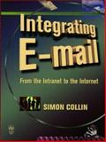Integrating E-Mail : From the Intranet to the Internet, Collin, Simon, 1555581986