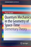 Quantum Mechanics in the Geometry of Space-Time : Elementary Theory, Boudet, Roger, 3642191983