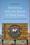Bartering with the Bones of Their Dead : The Colville Confederated Tribes and Termination, Arnold, Laurie, 0295991984