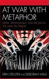 At War with Metaphor : Media, Propaganda, and Racism in the War on Terror, Steuter, Erin and Wills, Deborah, 0739121987
