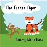 The Tender Tiger, Tammy Marie Rose, 1462651984