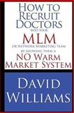 How to Recruit Doctors into Your MLM or Network Marketing Team, David Williams, 1484121988