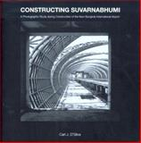 Constructing Suvarnabhumi : A Photographic Study During Construction of the New Bangkok International Airport, D'Silva, Carl J., 9749361989