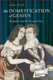The Domestication of Genius : Biography and the Romantic Poet, North, Julian, 0199571988