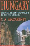 Hungary : From Ninth Century Origins to the 1956 Uprising, Macartney, C. A., 0202361985
