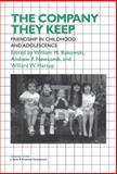The Company They Keep : Friendships in Childhood and Adolescence, , 0521451981