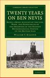 Twenty Years on Ben Nevis : Being a Brief Account of the Life, Work, and Experiences of the Observers at the Highest Meteorological Station in the British Isles, Kilgour, William T., 1108071988