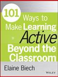 101 Ways to Make Learning Active Beyond the Classroom 1st Edition
