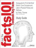 Studyguide for Fit and Well Brief Edition: Core Concepts and Labs in Physical Fitness and Wellness by Thomas Fahey, ISBN 9780077475567, Reviews, Cram101 Textbook and Fahey, Thomas, 1490291989