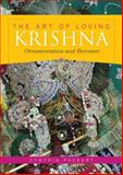 The Art of Loving Krishna : Ornamentation and Devotion, Packert, Cynthia, 0253221986