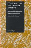 Constructing the Criollo Archive : Subjects of Knowledge in the Bibliotheca Mexicana and the Rusticatio Mexicana, Higgins, Antony, 1557531986