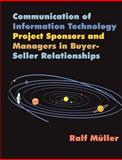 Communication of Information Technology Project Sponsors and Managers in Buyer-Seller Relationships 9781581121988