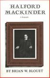 Halford Mackinder : A Biography, Blouet, Brian W., 1603441980