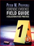 Forensic Evidence Field Guide : A Collection of Best Practices, Pfefferli, Peter, 0124201989