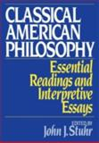 Classical American Philosophy : Essential Readings and Interpretive Essays, , 0195041984