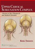 Upper Cervical Subluxation Complex : A Review of the Chiropractic and Medical Literature, Eriksen, Kirk, 078174198X