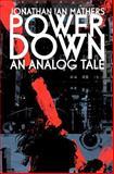 Power down : an Analog Tale, Jonathan Mathers, 1478181982