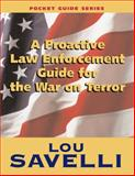 A Proactive Law Enforcement Guide for the War on Terror : Pocketguide, Savelli, Lou, 1889031984