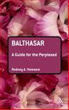 Balthasar : A Guide for the Perplexed, Howsare, Rodney and Howsare, Rodney, 0567031993