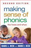 Making Sense of Phonics, Second Edition : The Hows and Whys, Beck, Isabel L. and Beck, Mark E., 1462511996