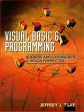 Visual Basic 6 Programming : Business Applications with a Design Perspective, Tsay, Jeffrey, 0130261998