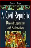 A Civil Republic : Beyond Capitalism and Nationalism, Bruyn, Severyn Ten Haut, 1565491998