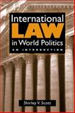 International Law in World Politics : An Introduction, Scott, Shirley V., 1588261999