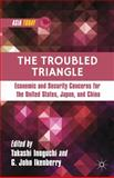 The Troubled Triangle : Economic and Security Concerns for the United States, Japan, and China, , 1137321997