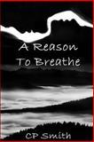 A Reason to Breathe, C. P. Smith, 1495261999