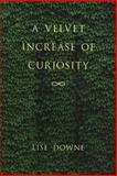 A Velvet Increase of Curiosity, Lise Downe, 155022199X
