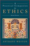 A Practical Companion to Ethics, Weston, Anthony, 0195141997