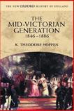 The Mid-Victorian Generation, 1846-1886, Hoppen, K. Theodore, 019873199X